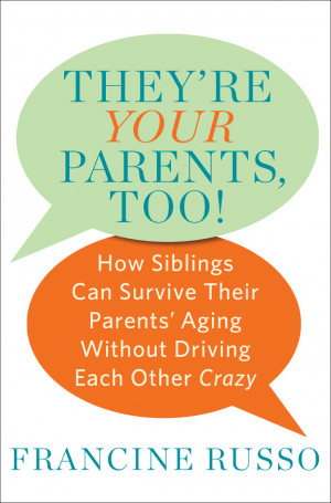 They're Your Parents, Too! How Siblings Can Survive Their Parent ...