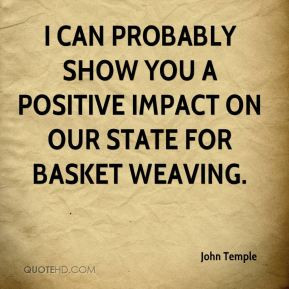 ... probably show you a positive impact on our state for basket weaving