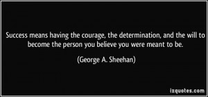 Success means having the courage, the determination, and the will to ...