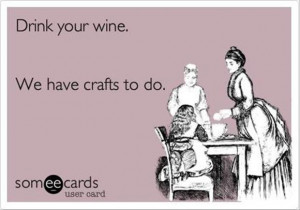 drink-wine-work-on-crafts-funny-crafting-quotes