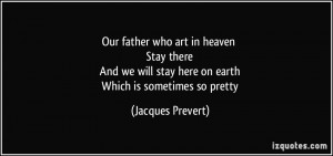 Our father who art in heaven Stay there And we will stay here on earth ...