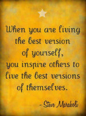 ... you are living the best version of yourself you inspire others to live