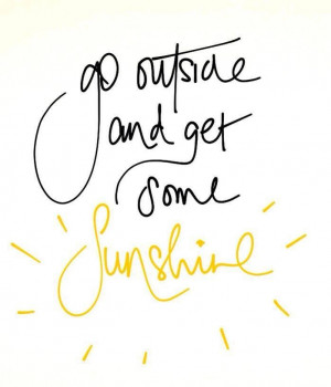 go outside and get some sunshine