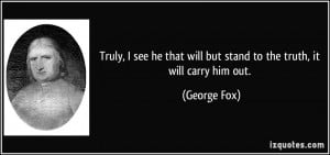 quote-truly-i-see-he-that-will-but-stand-to-the-truth-it-will-carry ...