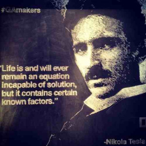 "... solution, but it contains certain known factors."" – Nikola Tesla"