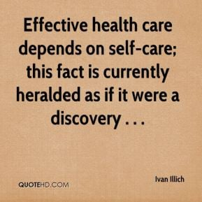 Ivan Illich - Effective health care depends on self-care; this fact is ...