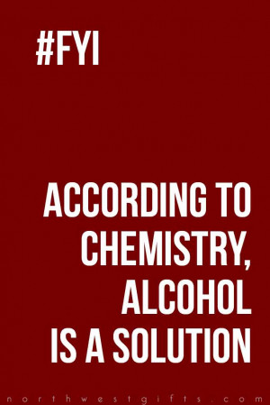 According to chemistry, alcohol is a solution.