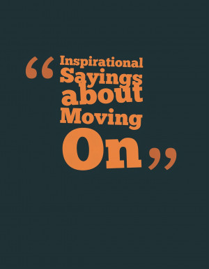 Break Up Quotes And Sayings Moving On Moving on could be quite