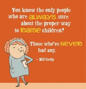 ... parent you were going to be before you were one? Bill Cosby - so wise