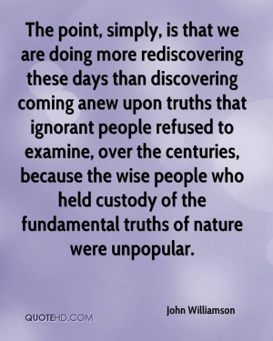 ... who held custody of the fundamental truths of nature were unpopular