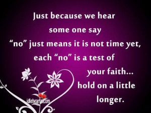 ... we hear some one say no just means it is not time yet faith quote