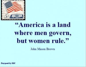 ... is a land where men govern, but women rule - Famous Women Quotes