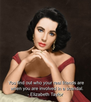 Elizabeth taylor, quotes, sayings, best, real, friends, scandal