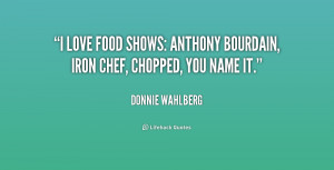 love food shows: Anthony Bourdain, Iron Chef, Chopped, you name it ...