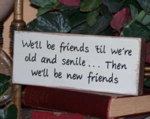 ... Plaque, We'll be friends 'til we're old, Funny Quote, Color Choice