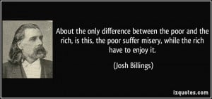 About the only difference between the poor and the rich, is this, the ...
