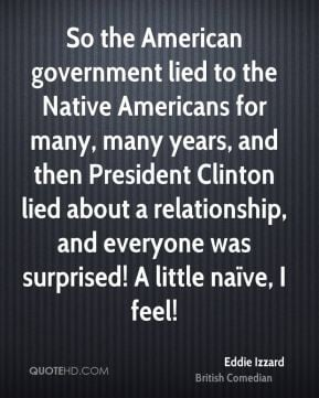 Eddie Izzard - So the American government lied to the Native Americans ...