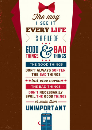 "Doctor Who quote: ""The way I see it, every life is a pile of good ..."