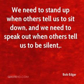 We need to stand up when others tell us to sit down, and we need to ...