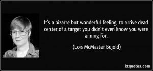 It's a bizarre but wonderful feeling, to arrive dead center of a ...