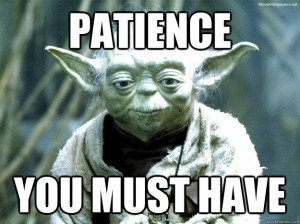 patience you must have - Yoda meme