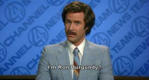 Ron Burgundy?
