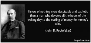 know of nothing more despicable and pathetic than a man who devotes ...