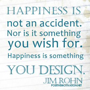 Happiness is not an accident – Jim Rohn picture quotes