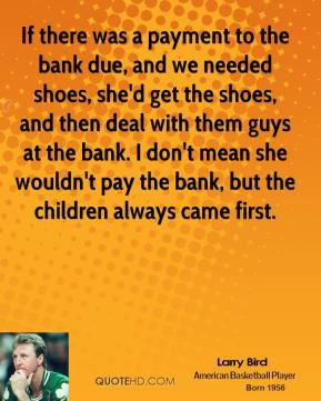 larry-bird-larry-bird-if-there-was-a-payment-to-the-bank-due-and-we ...
