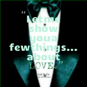 Quotes Picture: let me show you a few things about love