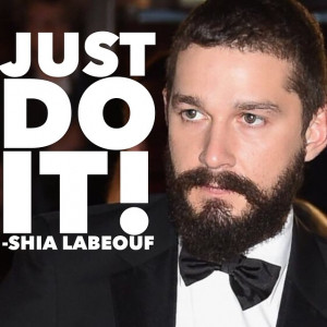 Just Do It! - Shia LaBeouf #quotes