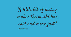 Tweet: A little bit of mercy makes the world less cold and more just ...
