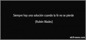 Siempre hay una solución cuando la fe no se pierde (Rubén Blades)