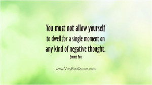 ... yourself to dwell for a single moment on any kind of negative thought