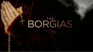 The Borgias is a drama on Showtime. It marks the first starring role ...