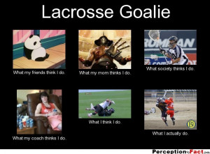 Lacrosse Quotes Lacrosse goalie.