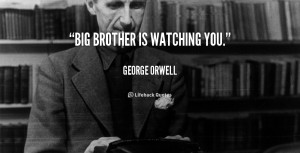 Big Brother is watching you.