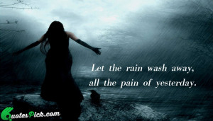 Let The Rain Wash Away by unknown Picture Quotes