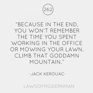 Because in the end you won't remember the time you spent in the office ...