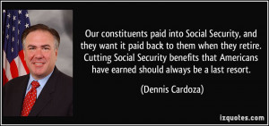 Our constituents paid into Social Security, and they want it paid back ...
