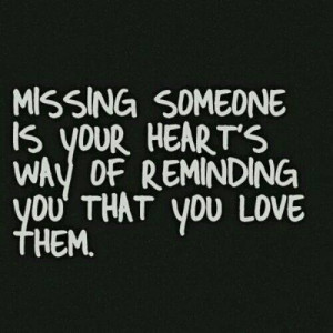 missing-someone-is-your-hearts-way-of-reminding-you-that-you-love-them ...
