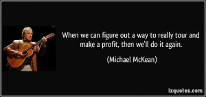 we-can-figure-out-a-way-to-really-tour-and-make-a-profit-then-we-ll-do ...