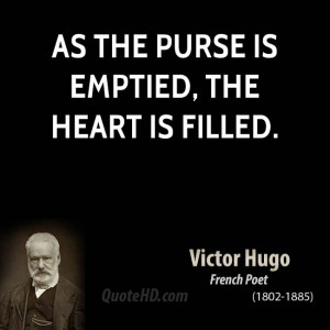 As the purse is emptied, the heart is filled.