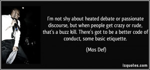 not shy about heated debate or passionate discourse, but when people ...