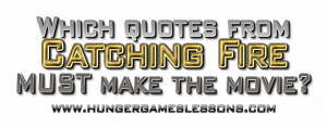 Which Catching Fire Quotes MUST Make the Movie? Weigh in on www ...