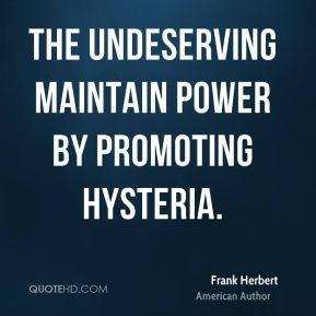 Frank Herbert - The undeserving maintain power by promoting hysteria.