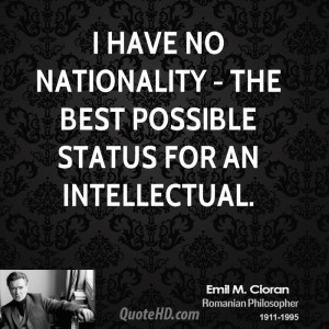 have no nationality - the best possible status for an intellectual.