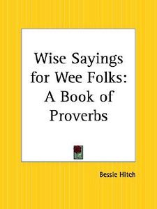 Details about Wise Sayings for Wee Folks: A Book of Proverbs by Hitch ...