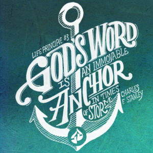 God's Word is an immovable anchor in times of storm. -Charles F ...