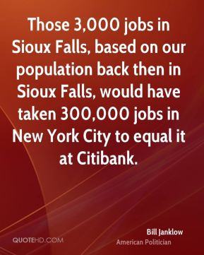 Bill Janklow - Those 3,000 jobs in Sioux Falls, based on our ...